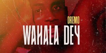 "Dremo  ""Wahala Dey"" « tooXclusive"