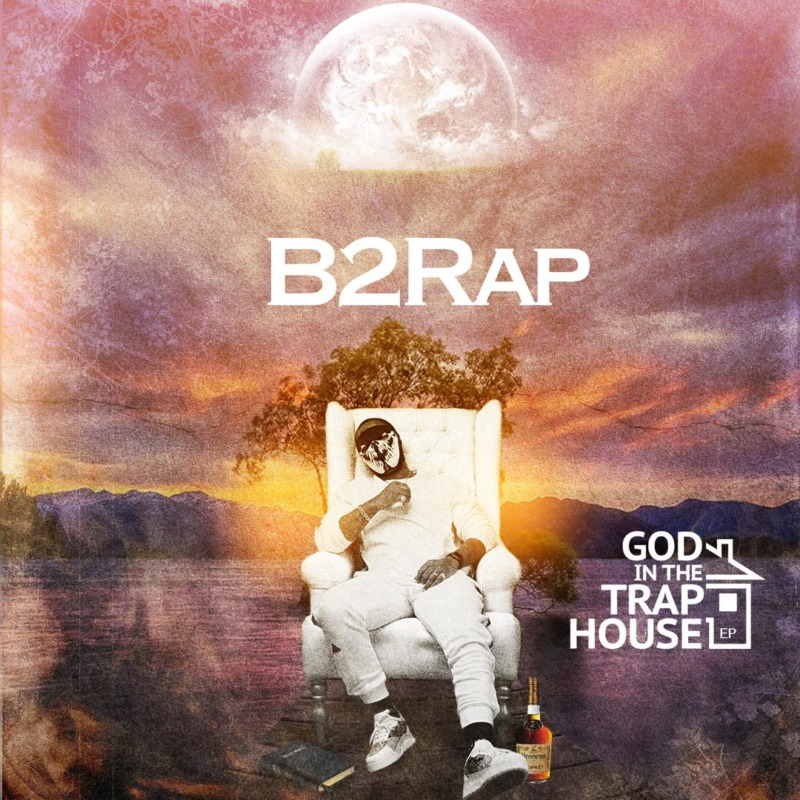 B2Rap - God In The Trap House (EP)