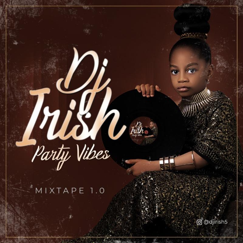 """[Mixtape] Dj Irish – """"Party Vibes"""""""