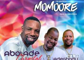 """Abolade Chrystal - """"Momoore"""" (Im Grateful) ft. Adegbodu Twins « tooXclusive"""