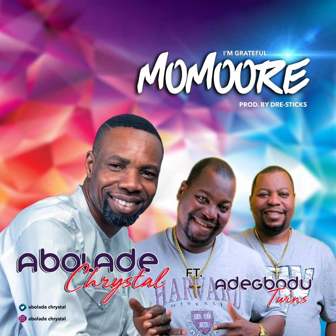 "Abolade Chrystal - ""Momoore"" (Im Grateful) ft. Adegbodu Twins « tooXclusive"