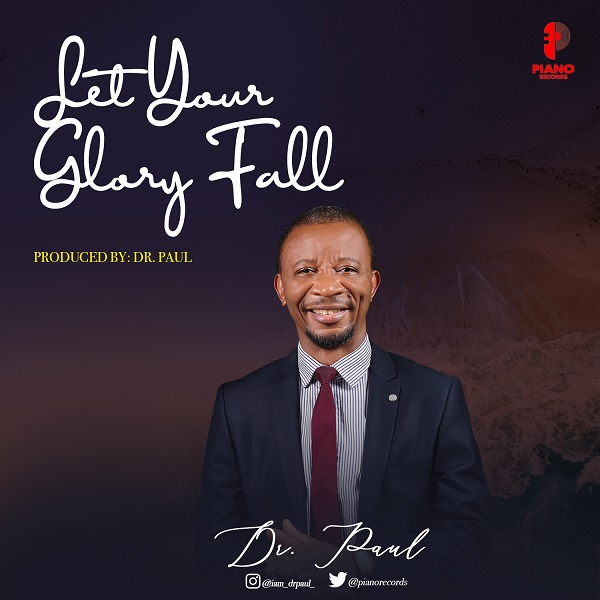 "[Music + Video] Dr. Paul - ""Let Your Glory Fall"" « tooXclusive"