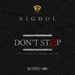"Bigdol – ""Don't Stop"" (Prod. Cracker)"