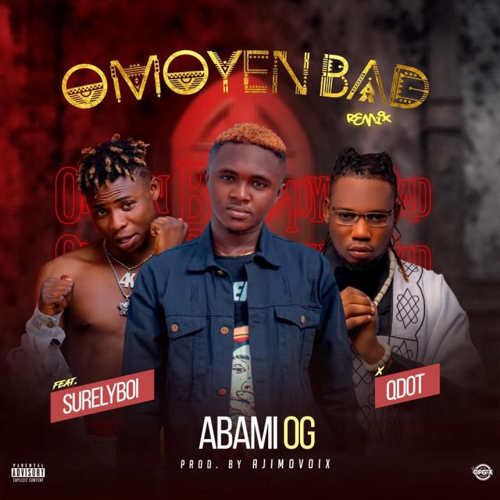Abami OG Omoyed Bad (Remix) Qdot Surelyboi