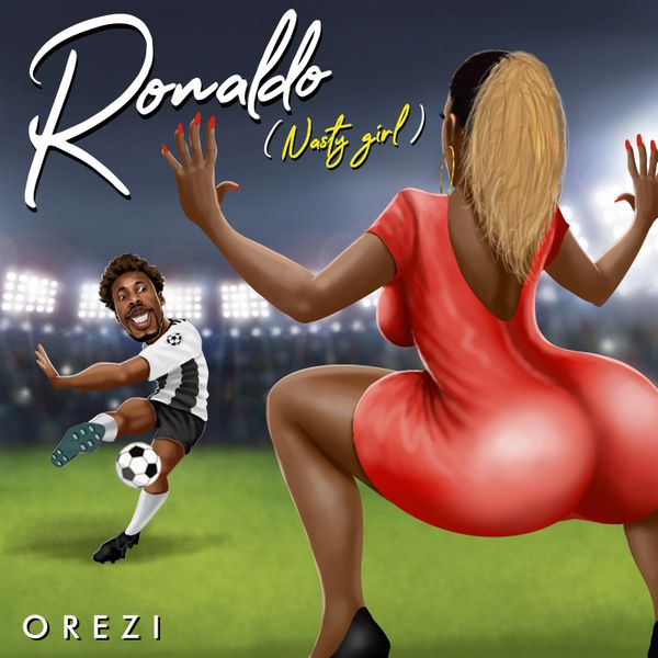 Orezi Ronaldo (Nasty Girl)