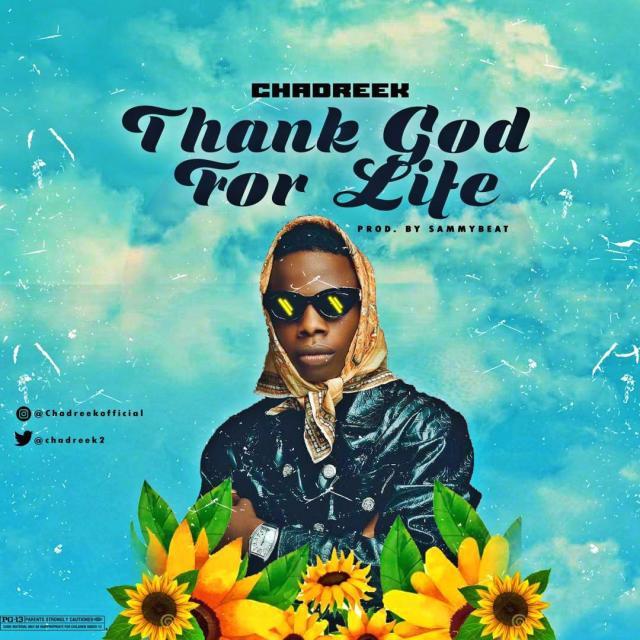 "Chadreek – ""Thank God For Life"" 1"