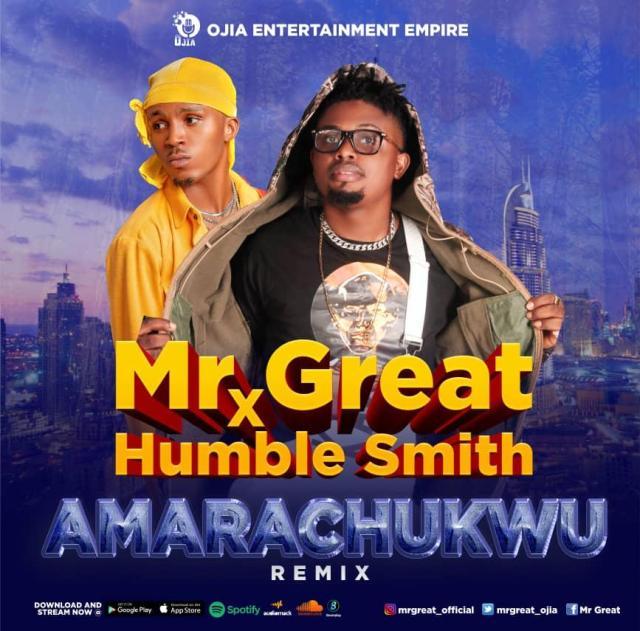 "[Audio + Video] Mr Great – ""Amarachukwu Remix"" ft. Humblesmith 1"