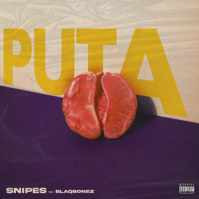 "Snipes – ""Puta"" ft. Blaqbonez"