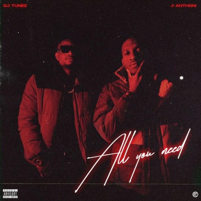 "[EP] DJ Tunez x J. Anthoni – ""All You Need"""