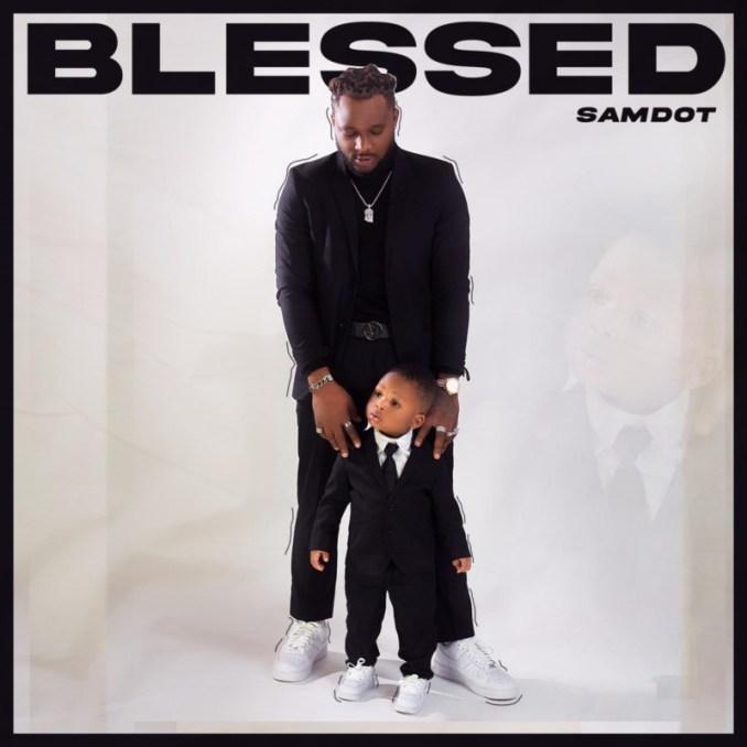 "[Audio + Video] Samdot – ""Blessed"""