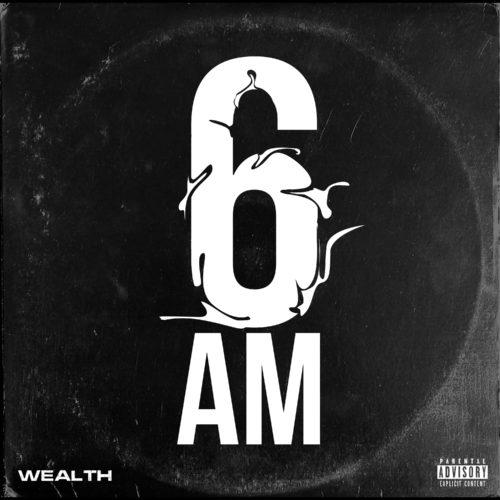 """Wealth – """"6AM"""" 1"""
