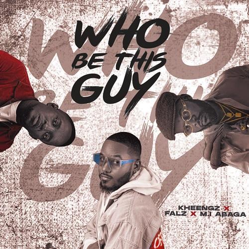 [Music] Kheengz – Who Be This Guy ft. Falz & M.I 1