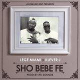 [MUSIC] Lege Miami ft Klever Jay  Sho Bebe Fe Mp3 Download