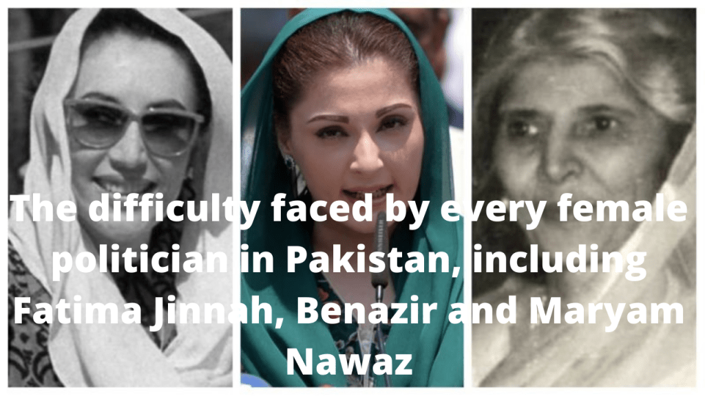 The difficulty faced by every female politician in Pakistan, including Fatima Jinnah, Benazir and Maryam Nawaz