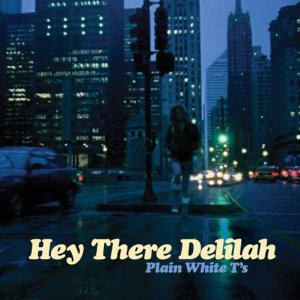 037 Plain White Ts Hey there Delilah
