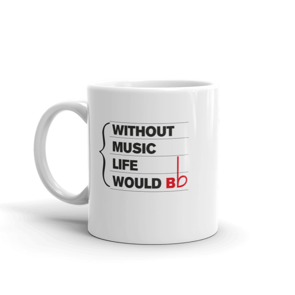 11oz Mug with quote: Without Music Life Would BFlat - handle left