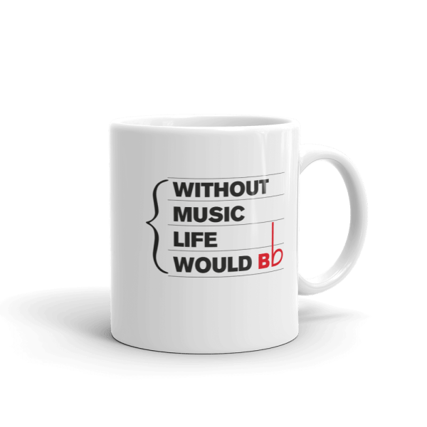 11oz Mug with quote: Without Music Life Would BFlat - handle right
