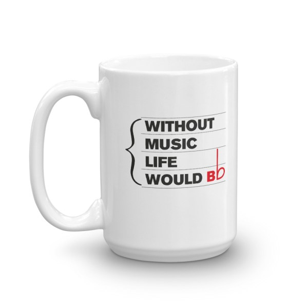 15oz Mug with quote: Without Music Life Would BFlat handle left
