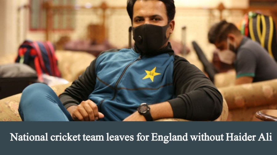 Pakistan cricket team leaves for England without Haider Ali