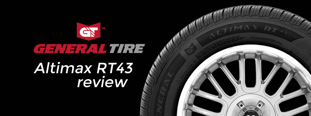 Sumitomo Tires Reviews >> General Altimax RT43 Tires: Pros and Cons