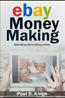 EBAY MONEY MAKING: MAKE MONEY ONLINE SELLING ON EBAY By Paul D. Kings BRAND NEW