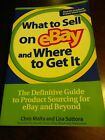 What to Sell on eBay and Where to Get It : The Definitive Guide to Prod