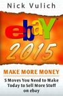 EBAY 2015: 5 MOVES YOU NEED TO MAKE TODAY TO SELL MORE STUFF ON By Nick VG
