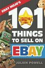 EBAY MOJO – 101 THINGS TO SELL ON EBAY: EBAY MOJO POWERSELLER By Julien Powell