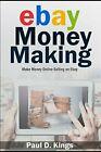 EBAY MONEY MAKING: MAKE MONEY ONLINE SELLING ON EBAY By Paul D. Kings BRAND N