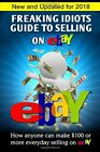 FREAKING IDIOTS GUIDE TO SELLING ON EBAY: HOW ANYONE CAN By Nick Vulich *