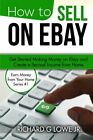 HOW TO SELL ON EBAY: GET STARTED MAKING MONEY ON EBAY AND By Richard G Lowe NEW