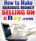 eBay the Easy Way: How to Make Serious Money Selling on eBay