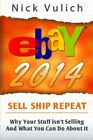 EBAY 2014: WHY YOU'RE NOT SELLING ANYTHING ON EBAY, AND By Nick Vulich