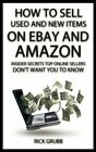 How To Sell Used And New Items On eBay And Amazon: Insider Sec… by Grubb, Rick