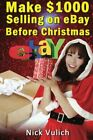 MAKE $1000 SELLING ON EBAY BEFORE CHRISTMAS By Nick Vulich **BRAND NEW**