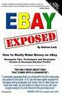 EBAY EXPOSED – HOW TO REALLY MAKE MONEY SELLING ON EBAY By Andrew Lock **Mint**