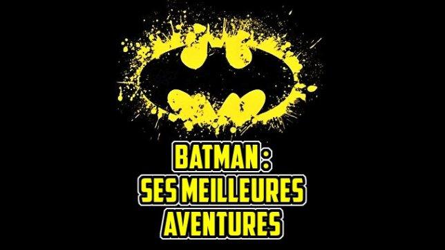 Batman sélection meilleurs comics aventures pour commencer débuter