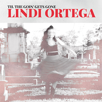 Lindi Ortega Til The Goin' Gets Gone - New Country Releases