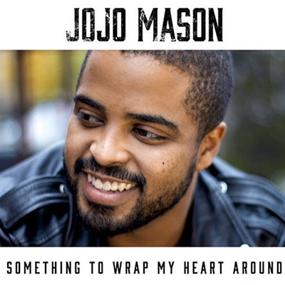 Jojo Mason - Something To Wrap My Heart Around