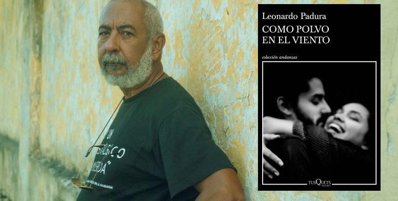 Leonardo Padura sorprenderá en septiembre con su nueva novela 'Como polvo  en el viento'