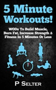 5-Minute-Workouts-WODs-To-Build-Muscle-Burn-Fat-Increase-Strength-Fitness-In-5-Minutes-Or-Less-Home-Workouts-Travel-Workouts-Bodyweight-Exercises--Workout-For-Women-Fitness-Fat-Loss-0