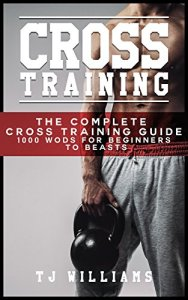 Cross-Training-The-Complete-Cross-Training-Guide-1000-WODs-for-Beginners-to-Beasts-Cross-Training-Crossfit-WODs-0
