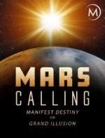Mars Calling: Manifest Destiny or Grand Illusion?