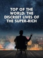 Top of the World: The Discreet Lives of the Super-Rich