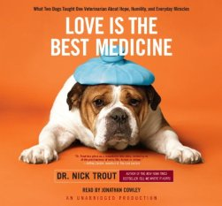 Love Is the Best Medicine by Nick Trout; narrated by Jonathan Cowley