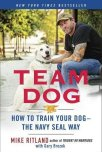 Team Dog: How to Train Your Dog — the Navy SEAL Way