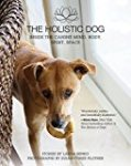 The Holistic Dog: Inside the Canine Mind, Body, Spirit, Space