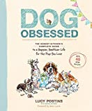 Dog Obsessed: The Honest Kitchen's Complete Guide by Lucy Postins
