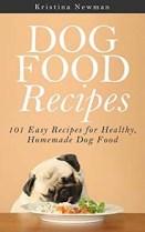 Dog Food Recipes- 101 Easy Recipes for Healthy, Homemade Dog Food