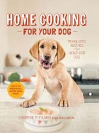 Home Cooking for Your Dog- 75 Holistic Recipes for a Healthier Dog